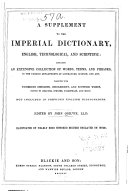 A Supplement to the Imperial Dictionary, English, Technological, and Scientific