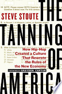 """The Tanning of America: How Hip-Hop Created a Culture That Rewrote the Rules of the New Economy"" by Steve Stoute"
