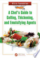 A Chef s Guide to Gelling  Thickening  and Emulsifying Agents