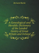 A Genealogical and Heraldic Dictionary of the Landed Gentry of Great Britain and Ireland