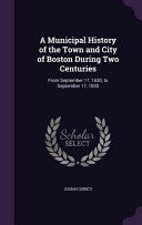 A Municipal History Of The Town And City Of Boston During Two Centuries