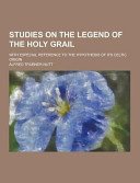 Studies on the Legend of the Holy Grail; with Especial Reference to the Hypothesis of Its Celtic Origin