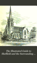 The Illustrated Guide to Sheffield and the Surrounding District  Comprising Accounts of the Early History and Progress of the Town