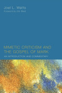 Mimetic Criticism and the Gospel of Mark: An Introduction and Commentary