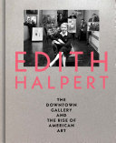 Edith Halpert : the Downtown Gallery and the rise of American art / Rebecca Shaykin