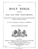 The Holy Bible Containing the Old and New Testaments ; Translated Out of the Original Tongues, and with the Former Translations Diligently Compared and Revised, by His Majesty's Special Command