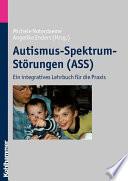 Autismus-Spektrum-Störungen (ASS)  : Ein integratives Lehrbuch für die Praxis