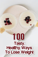 100 Tasty Healthy Ways To Lose Weight