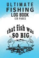 Ultimate Fishing Log Book