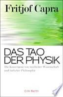 Das Tao der Physik  : die Konvergenz von westlicher Wissenschaft und östlicher Philosophie