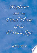 Neptune and the Final Phase of the Piscean Age Read Online