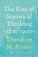 The Rise of Statistical Thinking, 1820-1900 / Theodore M. Porter