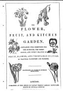 The Flower  Fruit and Kitchen Garden  containing full directions for the hothouse  greenhouse  and every branch of fruit  flower  and vegetable culture  January to July