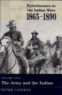 Eyewitnesses to the Indian Wars  1865 1890  The army and the Indian