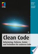 Clean Code - Refactoring, Patterns, Testen und Techniken für sauberen Code  : Deutsche Ausgabe