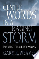 Gentle Words in a Raging Storm  : Prayers for All Occasions