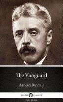The Vanguard by Arnold Bennett   Delphi Classics  Illustrated