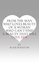 From a Man Who Loves Beauty of a Woman Who Can't Find a Beauty That Will Love Him ebook
