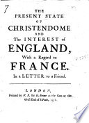 The Present State of Christendome and the Interest of England, with a Regard to France
