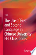 The Use of First and Second Language in Chinese University EFL Classrooms