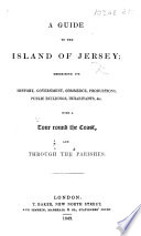 A Guide to the Island of Jersey  describing its history  government  commerce  productions  etc Book
