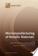 Micromanufacturing of Metallic Materials