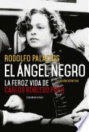 El ángel negro  : La feroz vida de Carlos Robledo Puch