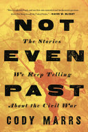 link to Not even past : the stories we keep telling about the Civil War in the TCC library catalog