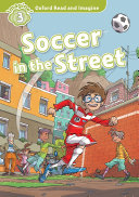 Soccer in the Street (Oxford Read and Imagine Level 3)
