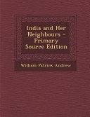 India And Her Neighbours Primary Source Edition