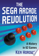 """The Sega Arcade Revolution: A History in 62 Games"" by Ken Horowitz"