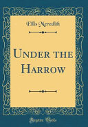 Under the Harrow  Classic Reprint