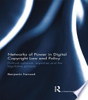 Networks of Power in Digital Copyright Law and Policy