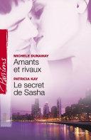 Amants et rivaux - Le secret de Sasha (Harlequin Passions)