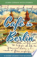 Café in Berlin  : 10 Short Stories for Beginners