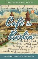 Café in Berlin: 10 Short Stories for Beginners