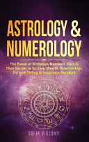 Astrology Numerology The Power Of Birthdays Numbers Stars Their Secrets To Success Wealth Relationships Fortune Telling Happiness