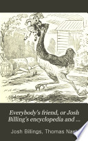 Everybody s Friend  Or Josh Billing s Encyclopedia and Proverbial Philosophy of Wit and Humor