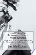 Nationality, Birthrights and Jurisprudence  : New Social & Cultural Blueprint for Melaninated Indigenous People
