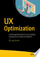 """UX Optimization: Combining Behavioral UX and Usability Testing Data to Optimize Websites"" by W. Craig Tomlin"