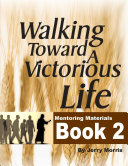 WALKING TOWARD A VICTORIOUS LIFE BOOK 2