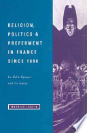Religion, Politics and Preferment in France Since 1890  : La Belle Epoque and Its Legacy