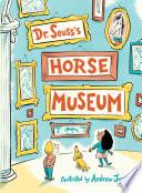 Dr  Seuss s Horse Museum