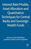 Interest Rate Models  Asset Allocation and Quantitative Techniques for Central Banks and Sovereign Wealth Funds