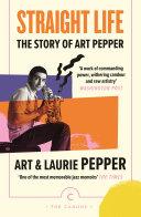 Straight Life  The Story Of Art Pepper