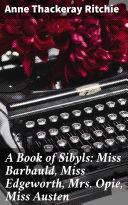 A Book of Sibyls: Miss Barbauld, Miss Edgeworth, Mrs Opie, Miss Austen [Pdf/ePub] eBook