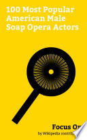 Focus On  100 Most Popular American Male Soap Opera Actors Book