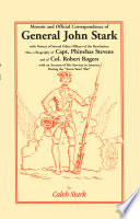 Memoir and Official Correspondence of General John Stark  with Notices of Several Other Officers of the Revolution  Also  a Biography of Capt  Phineha