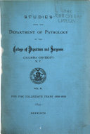 Studies from the Department of Pathology of the College of Physicians and Surgeons, Columbia College, N.Y.