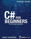 C# for Beginners: The Tactical Guidebook: Learn Csharp by Coding